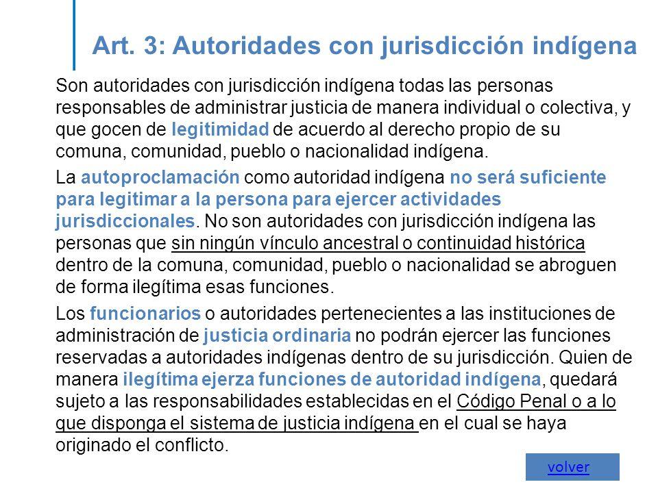 Art. 3: Autoridades con jurisdicción indígena Son autoridades con jurisdicción indígena todas las personas responsables de administrar justicia de man