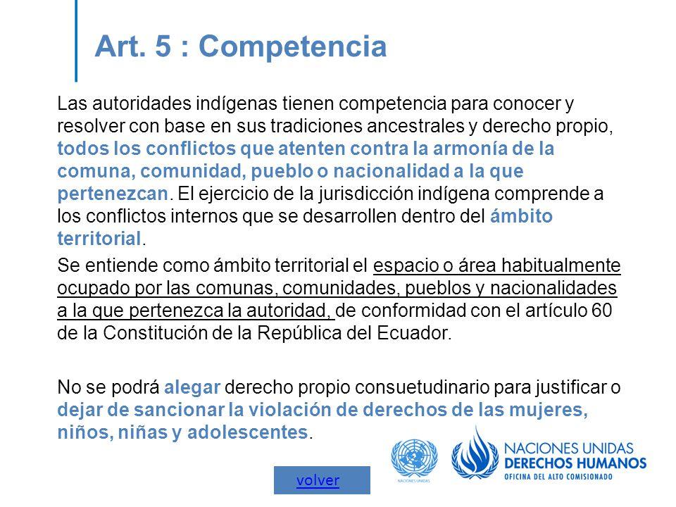 Art. 5 : Competencia Las autoridades indígenas tienen competencia para conocer y resolver con base en sus tradiciones ancestrales y derecho propio, to