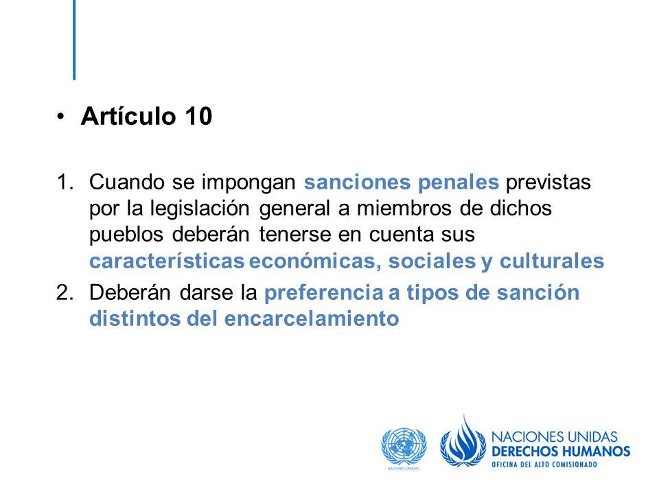 Artículo 10 1.Cuando se impongan sanciones penales previstas por la legislación general a miembros de dichos pueblos deberán tenerse en cuenta sus car