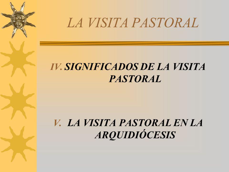 LA VISITA PASTORAL IV. SIGNIFICADOS DE LA VISITA PASTORAL V. LA VISITA PASTORAL EN LA ARQUIDIÓCESIS