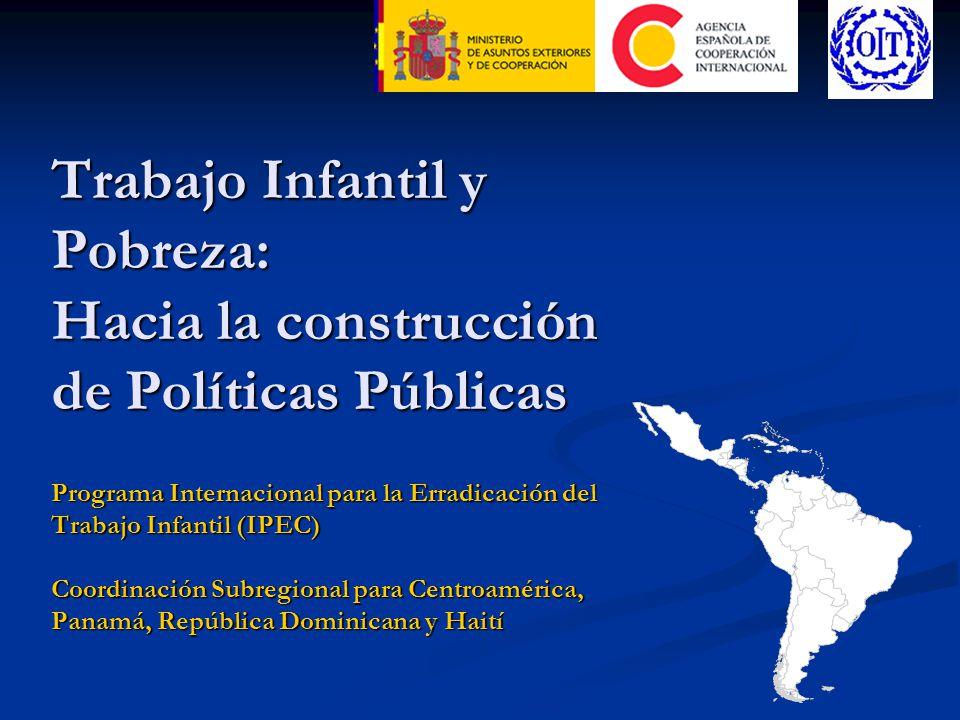 Trabajo Infantil y Pobreza: Hacia la construcción de Políticas Públicas Programa Internacional para la Erradicación del Trabajo Infantil (IPEC) Coordi