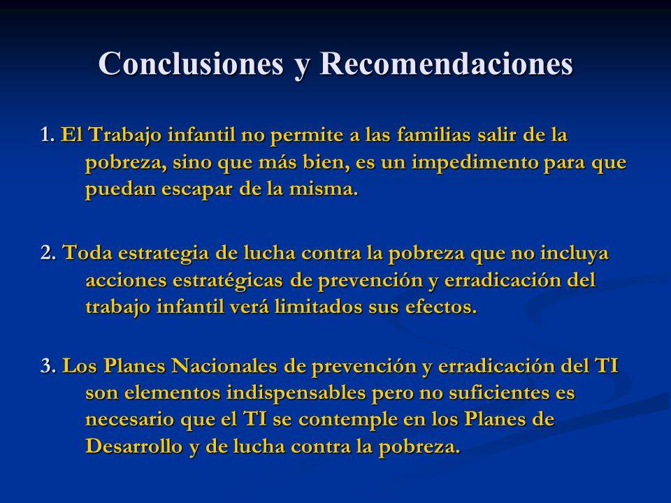 Conclusiones y Recomendaciones 1. El Trabajo infantil no permite a las familias salir de la pobreza, sino que más bien, es un impedimento para que pue