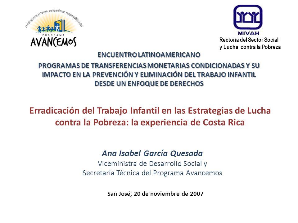 Erradicación del Trabajo Infantil en las Estrategias de Lucha contra la Pobreza: la experiencia de Costa Rica Ana Isabel García Quesada Viceministra d