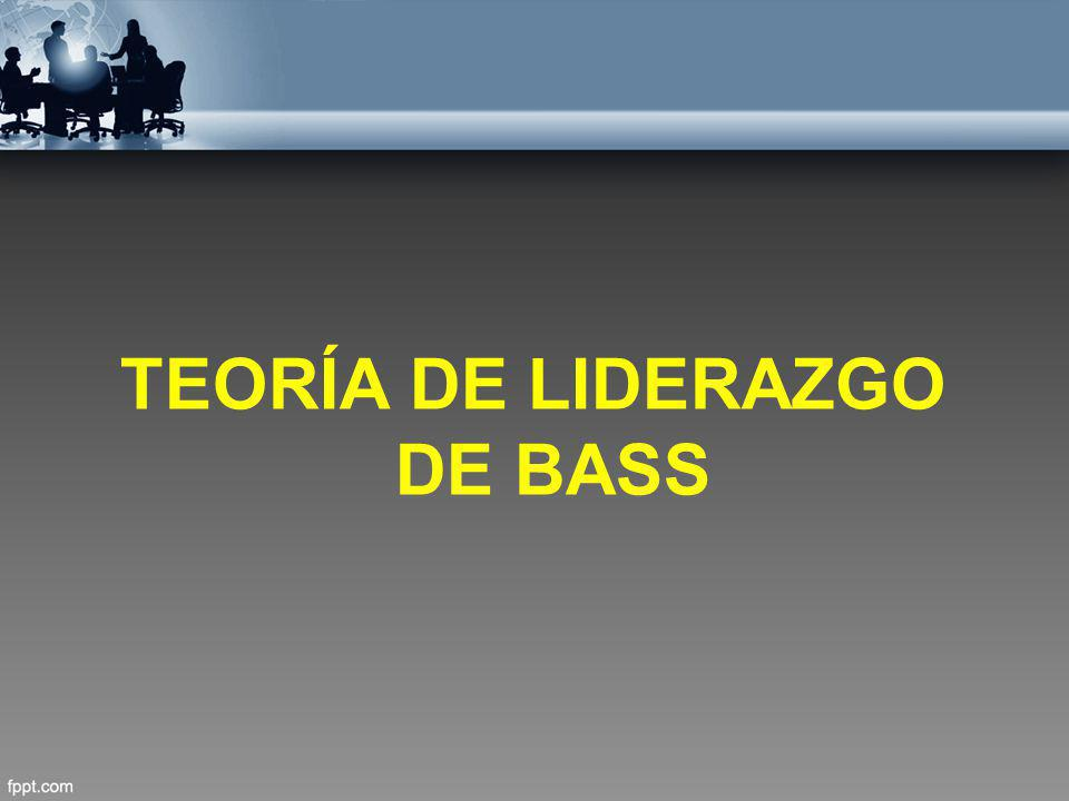 TEORÍA DE LIDERAZGO DE BASS