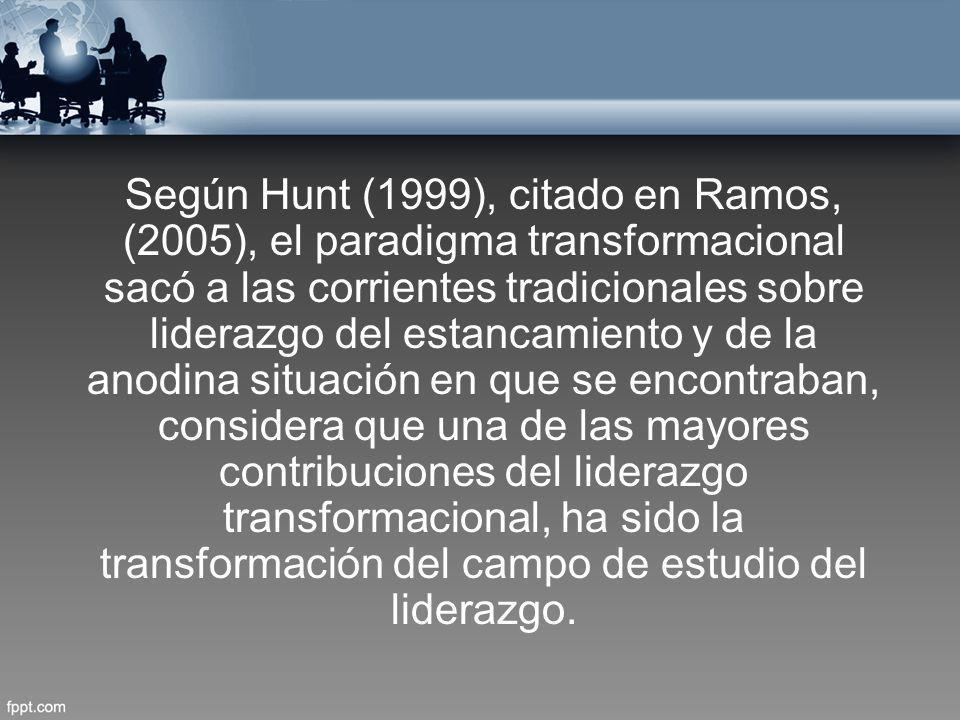 Según Hunt (1999), citado en Ramos, (2005), el paradigma transformacional sacó a las corrientes tradicionales sobre liderazgo del estancamiento y de l