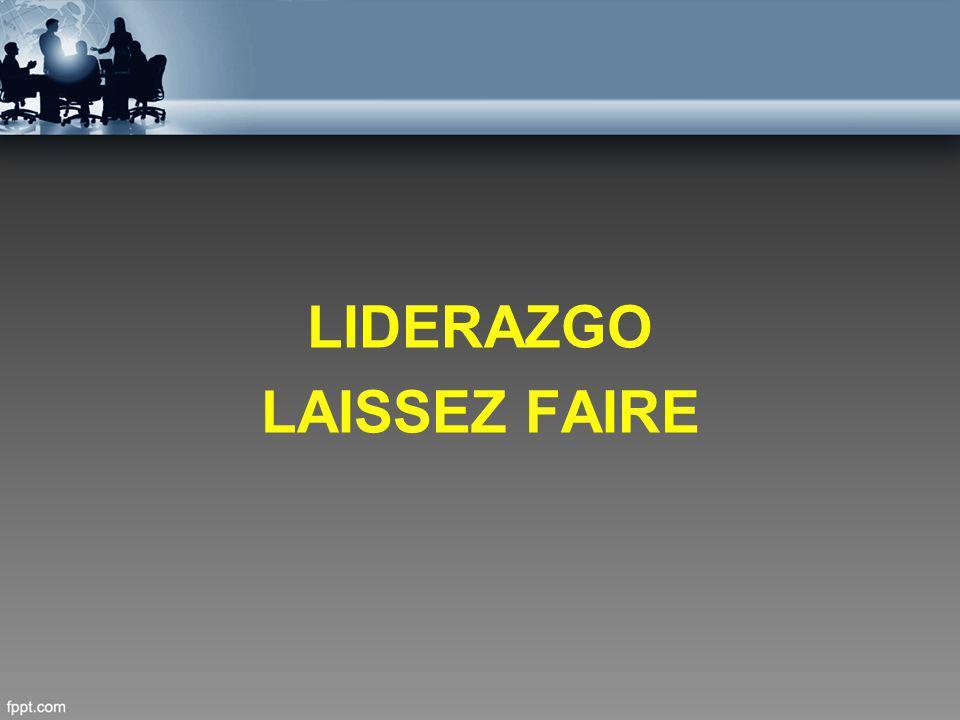 LIDERAZGO LAISSEZ FAIRE