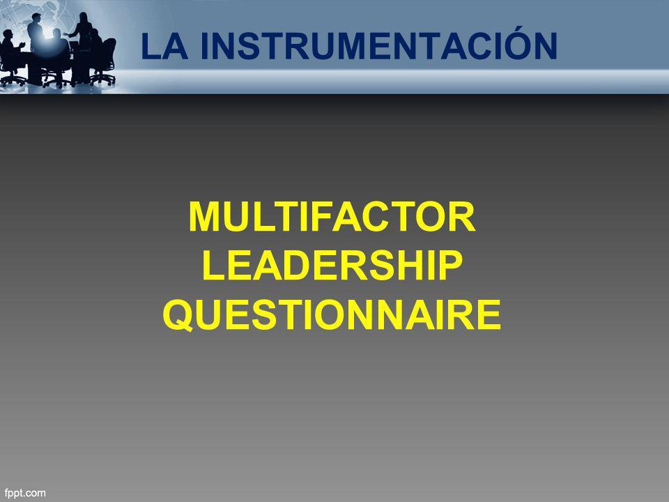LA INSTRUMENTACIÓN MULTIFACTOR LEADERSHIP QUESTIONNAIRE