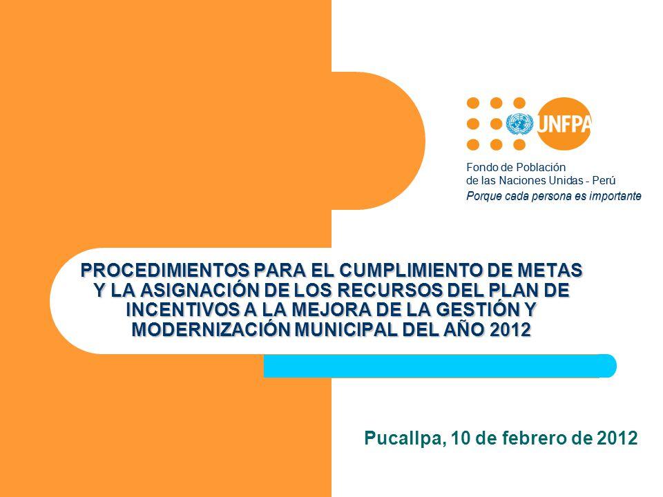 Fondo de Población de las Naciones Unidas - Perú Porque cada persona es importante PROCEDIMIENTOS PARA EL CUMPLIMIENTO DE METAS Y LA ASIGNACIÓN DE LOS