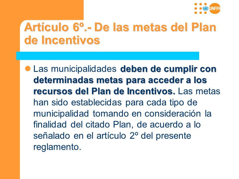 Artículo 6º.- De las metas del Plan de Incentivos deben de cumplir con determinadas metas para acceder a los recursos del Plan de Incentivos. Las muni