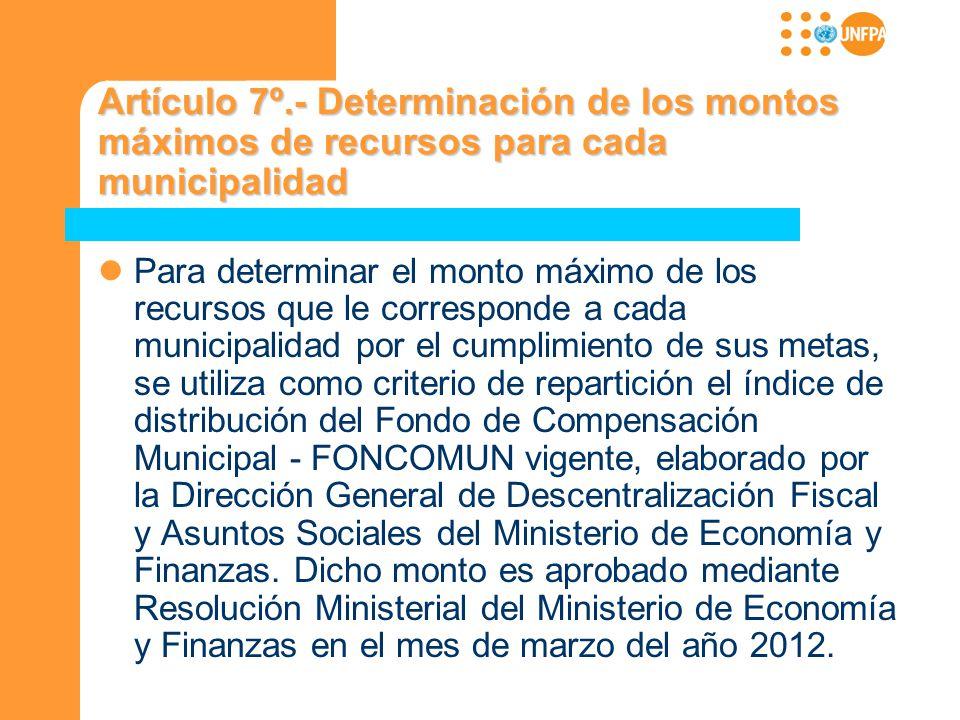Artículo 7º.- Determinación de los montos máximos de recursos para cada municipalidad Para determinar el monto máximo de los recursos que le correspon