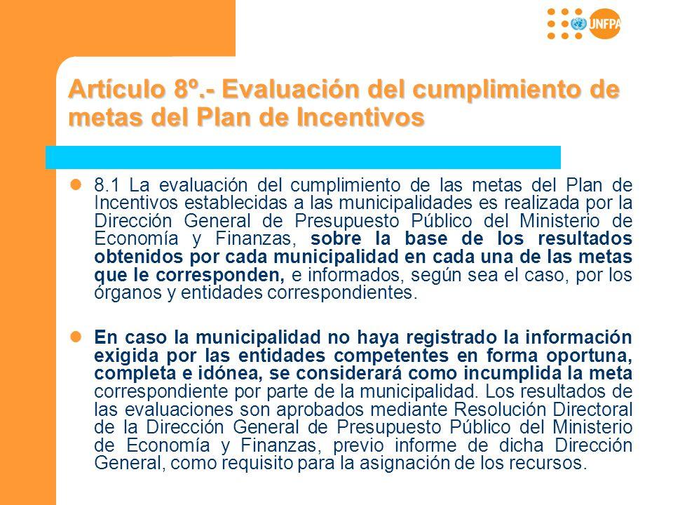 Artículo 8º.- Evaluación del cumplimiento de metas del Plan de Incentivos 8.1 La evaluación del cumplimiento de las metas del Plan de Incentivos estab