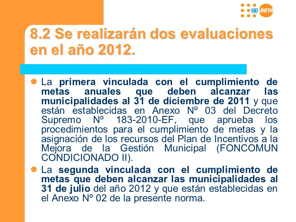 8.2 Se realizarán dos evaluaciones en el año 2012. La primera vinculada con el cumplimiento de metas anuales que deben alcanzar las municipalidades al
