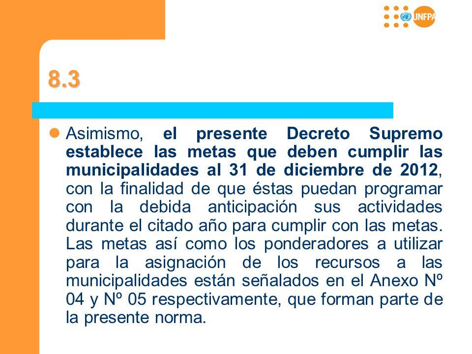 8.3 Asimismo, el presente Decreto Supremo establece las metas que deben cumplir las municipalidades al 31 de diciembre de 2012, con la finalidad de qu