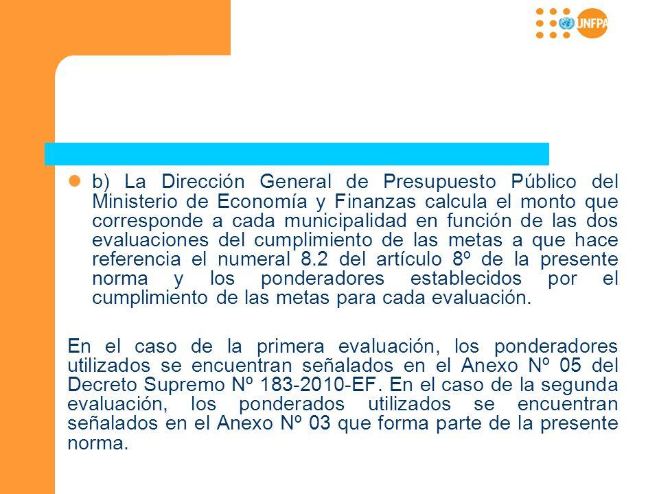 b) La Dirección General de Presupuesto Público del Ministerio de Economía y Finanzas calcula el monto que corresponde a cada municipalidad en función