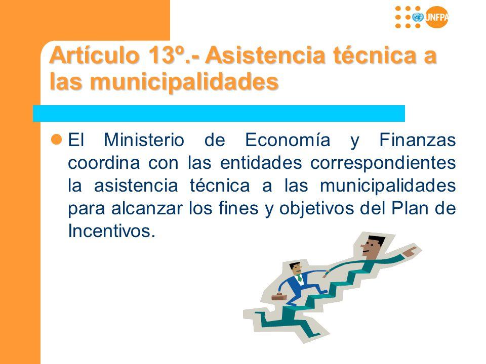 Artículo 13º.- Asistencia técnica a las municipalidades El Ministerio de Economía y Finanzas coordina con las entidades correspondientes la asistencia