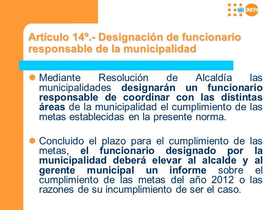 Artículo 14º.- Designación de funcionario responsable de la municipalidad Mediante Resolución de Alcaldía las municipalidades designarán un funcionari