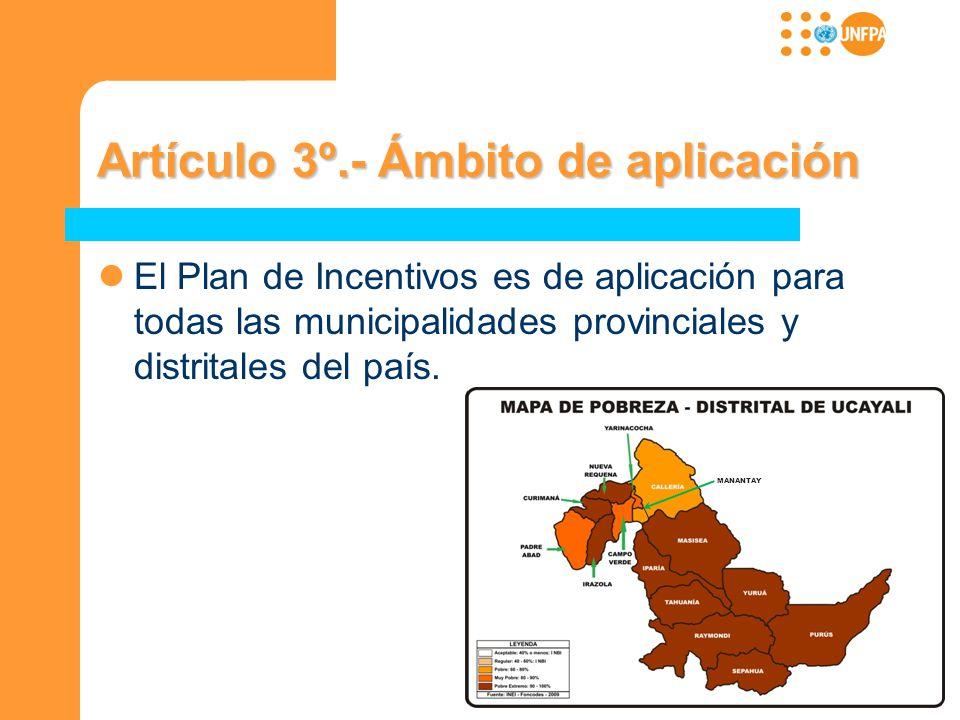 Artículo 3º.- Ámbito de aplicación El Plan de Incentivos es de aplicación para todas las municipalidades provinciales y distritales del país. MANANTAY