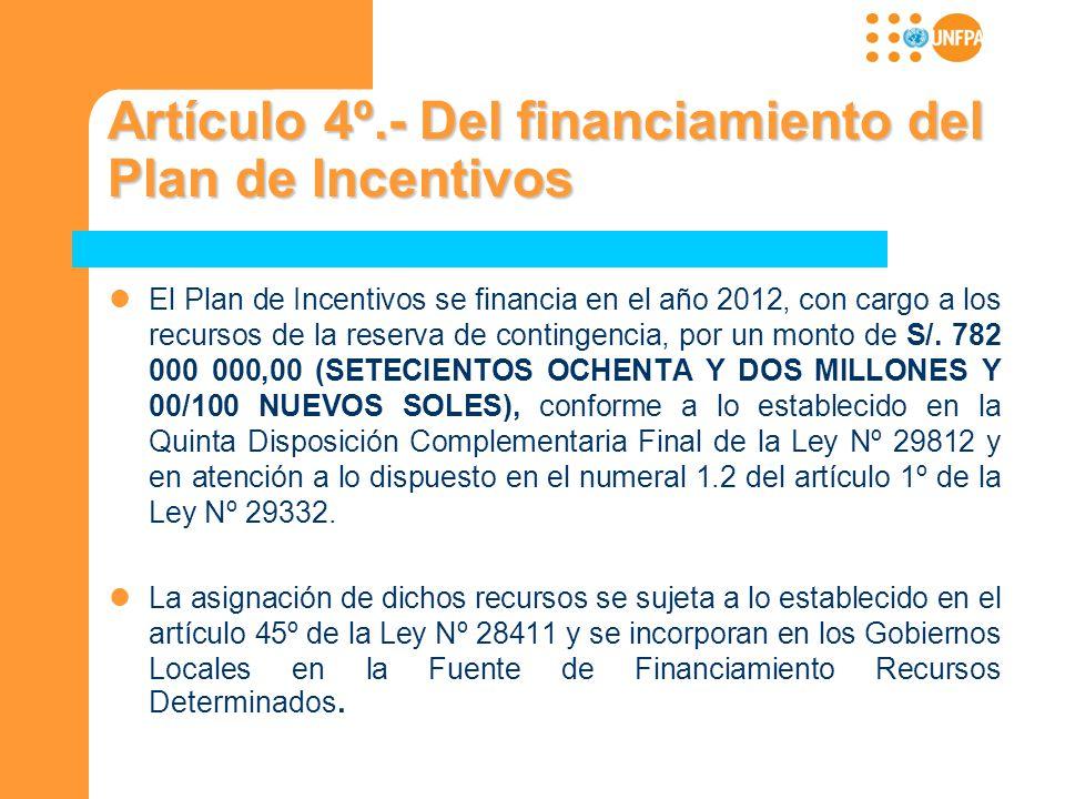 Artículo 4º.- Del financiamiento del Plan de Incentivos El Plan de Incentivos se financia en el año 2012, con cargo a los recursos de la reserva de co