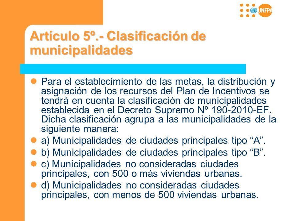 Artículo 5º.- Clasificación de municipalidades Para el establecimiento de las metas, la distribución y asignación de los recursos del Plan de Incentiv