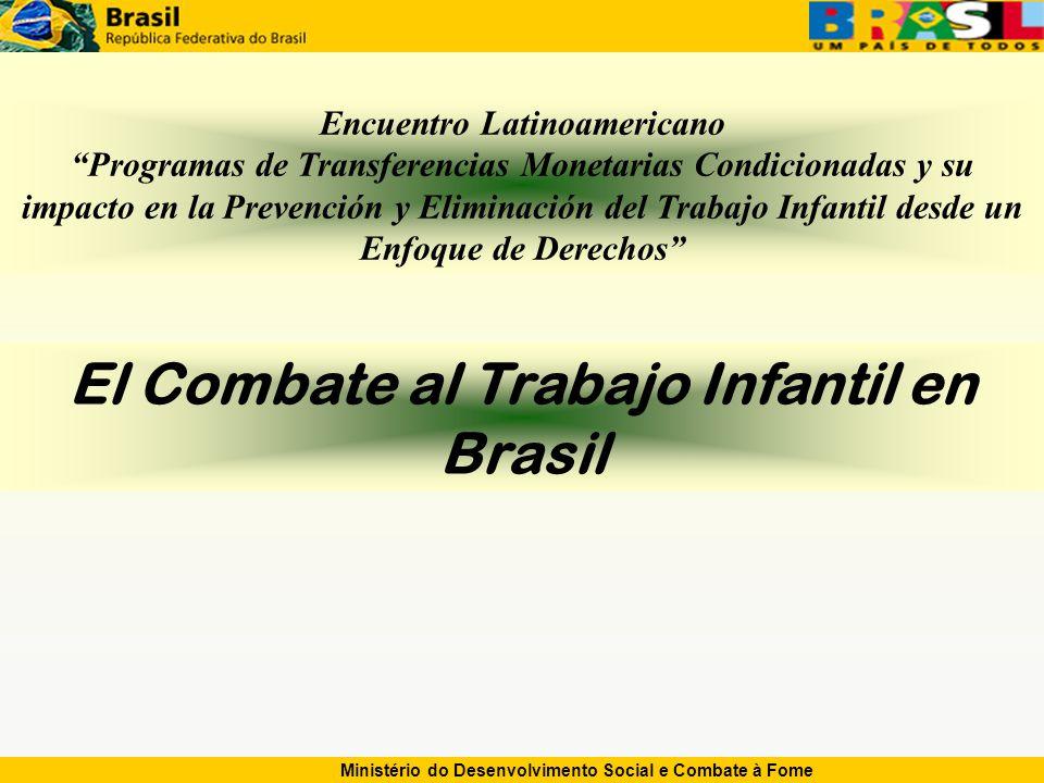 Ministério do Desenvolvimento Social e Combate à Fome El Combate al Trabajo Infantil en Brasil Encuentro Latinoamericano Programas de Transferencias Monetarias Condicionadas y su impacto en la Prevención y Eliminación del Trabajo Infantil desde un Enfoque de Derechos