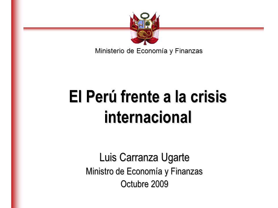 Ministerio de Economía y Finanzas Luis Carranza Ugarte Ministro de Economía y Finanzas Octubre 2009 El Perú frente a la crisis internacional