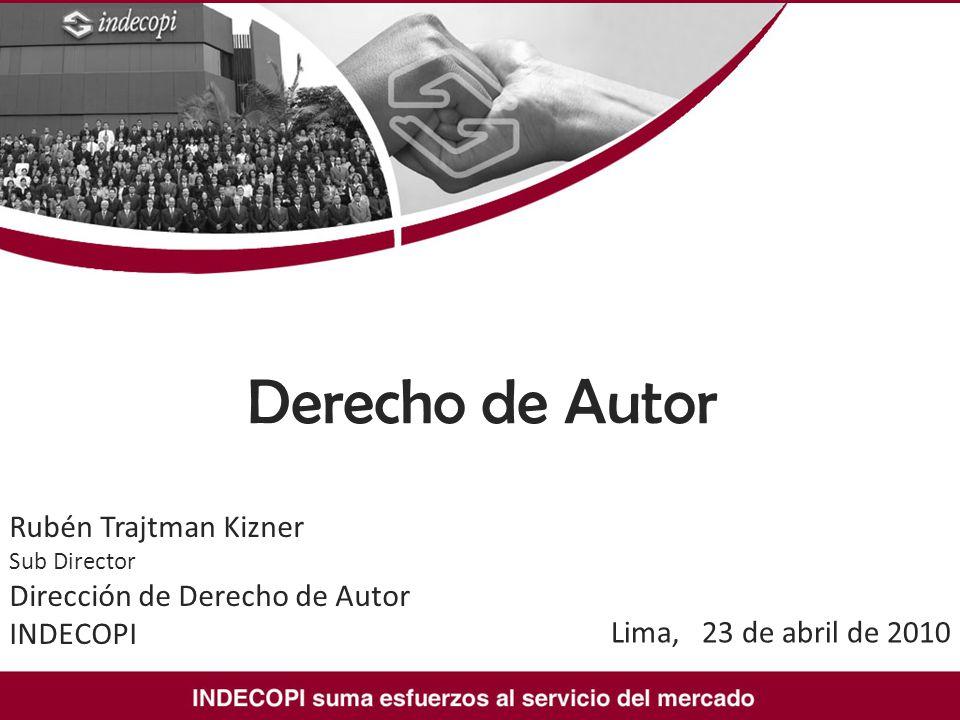 Derecho de Autor Rubén Trajtman Kizner Sub Director Dirección de Derecho de Autor INDECOPI Lima, 23 de abril de 2010