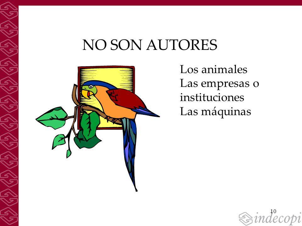 10 NO SON AUTORES Los animales Las empresas o instituciones Las máquinas