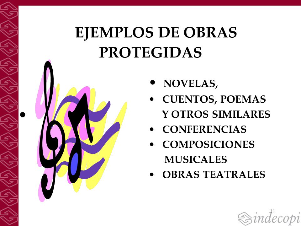 11 EJEMPLOS DE OBRAS PROTEGIDAS NOVELAS, CUENTOS, POEMAS Y OTROS SIMILARES CONFERENCIAS COMPOSICIONES MUSICALES OBRAS TEATRALES