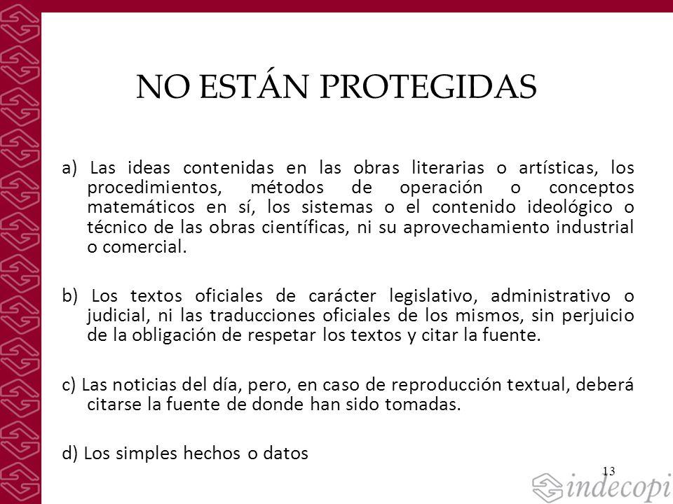 13 NO ESTÁN PROTEGIDAS a) Las ideas contenidas en las obras literarias o artísticas, los procedimientos, métodos de operación o conceptos matemáticos