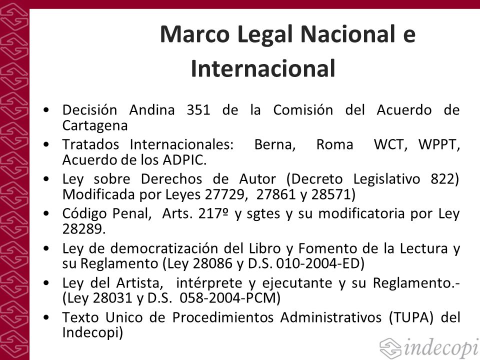 Decisión Andina 351 de la Comisión del Acuerdo de Cartagena Tratados Internacionales: Berna, Roma WCT, WPPT, Acuerdo de los ADPIC. Ley sobre Derechos