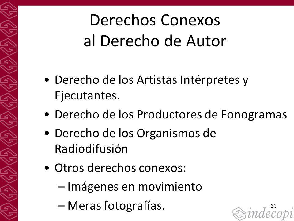 20 Derechos Conexos al Derecho de Autor Derecho de los Artistas Intérpretes y Ejecutantes. Derecho de los Productores de Fonogramas Derecho de los Org