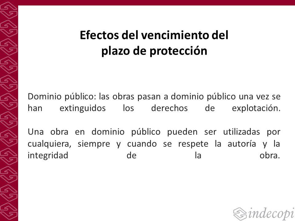 Efectos del vencimiento del plazo de protección Dominio público: las obras pasan a dominio público una vez se han extinguidos los derechos de explotac