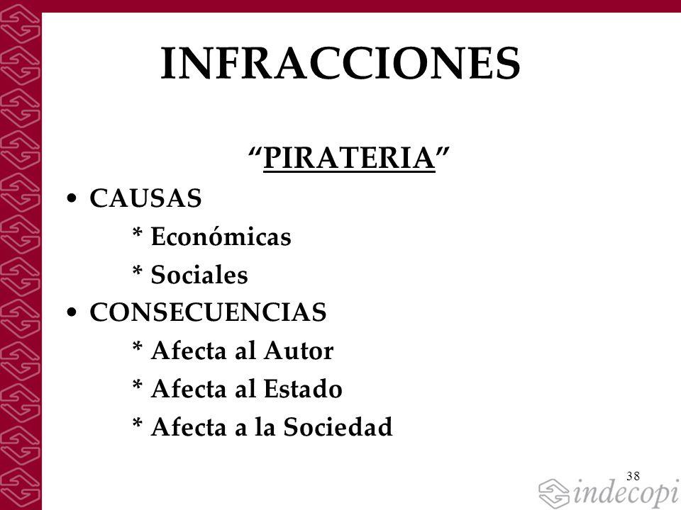 38 INFRACCIONES PIRATERIA CAUSAS * Económicas * Sociales CONSECUENCIAS * Afecta al Autor * Afecta al Estado * Afecta a la Sociedad
