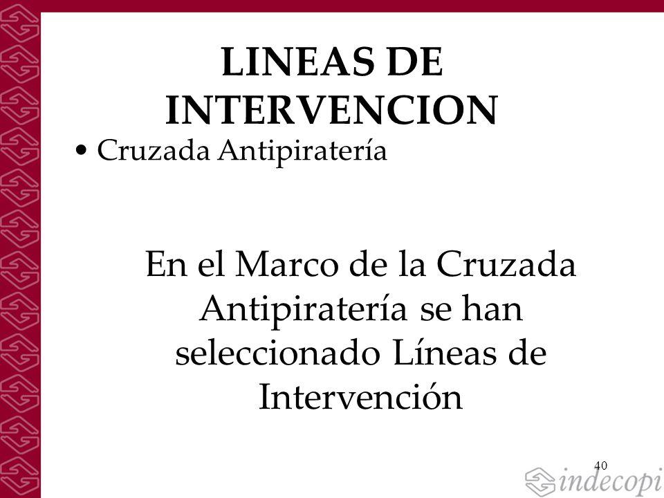 40 LINEAS DE INTERVENCION Cruzada Antipiratería En el Marco de la Cruzada Antipiratería se han seleccionado Líneas de Intervención