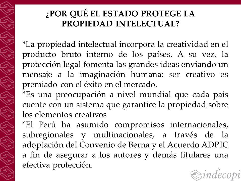 7 *La propiedad intelectual incorpora la creatividad en el producto bruto interno de los países. A su vez, la protección legal fomenta las grandes ide