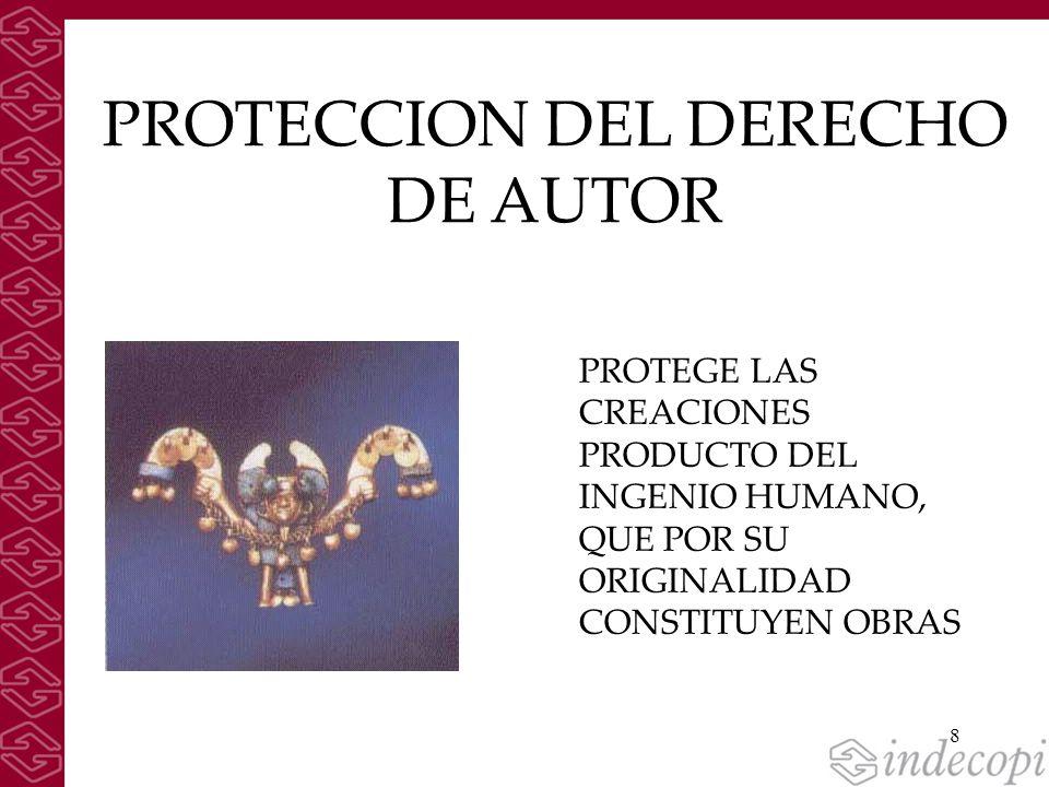 8 PROTEGE LAS CREACIONES PRODUCTO DEL INGENIO HUMANO, QUE POR SU ORIGINALIDAD CONSTITUYEN OBRAS PROTECCION DEL DERECHO DE AUTOR