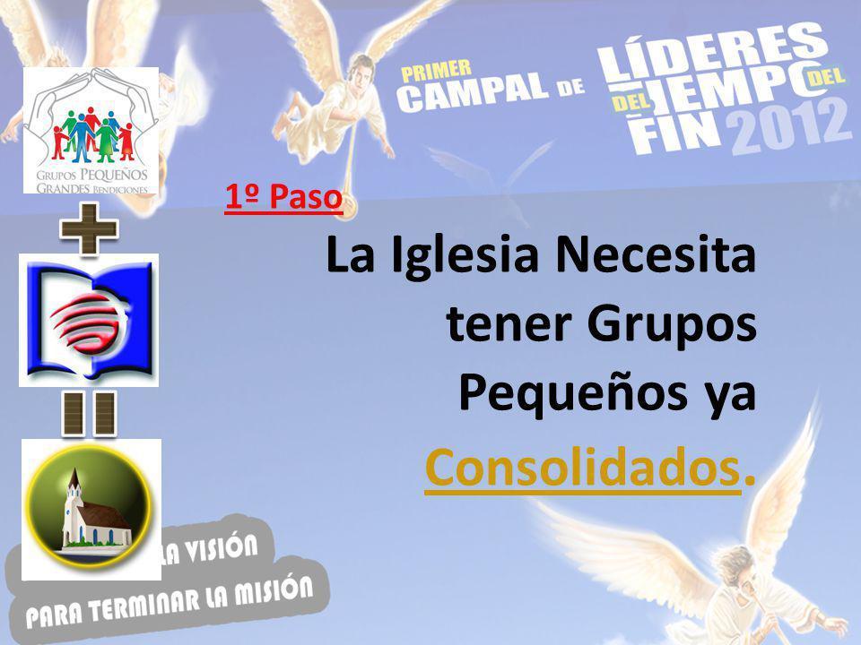 1º Paso La Iglesia Necesita tener Grupos Pequeños ya Consolidados.
