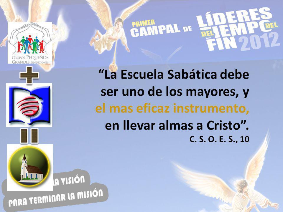 La Escuela Sabática debe ser uno de los mayores, y el mas eficaz instrumento, en llevar almas a Cristo. C. S. O. E. S., 10