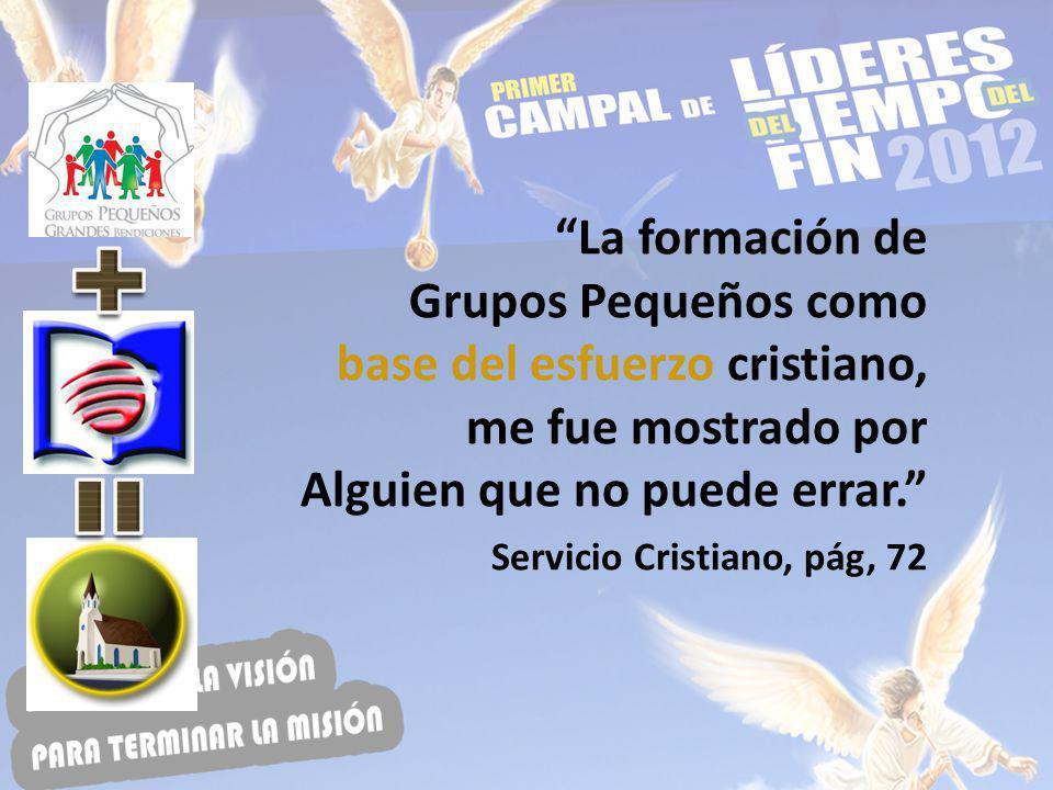 La formación de Grupos Pequeños como base del esfuerzo cristiano, me fue mostrado por Alguien que no puede errar. Servicio Cristiano, pág, 72