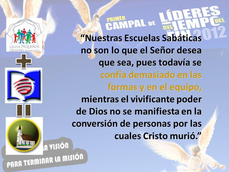 Nuestras Escuelas Sabáticas no son lo que el Señor desea que sea, pues todavía se confía demasiado en las formas y en el equipo, mientras el vivifican