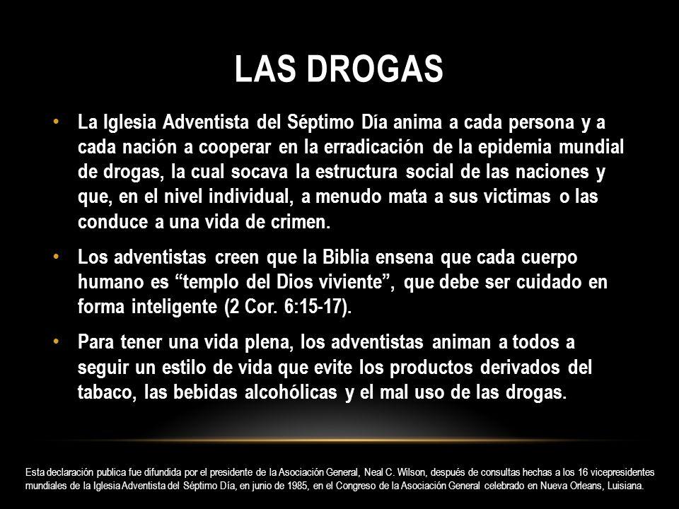 LAS DROGAS La Iglesia Adventista del Séptimo Día anima a cada persona y a cada nación a cooperar en la erradicación de la epidemia mundial de drogas,