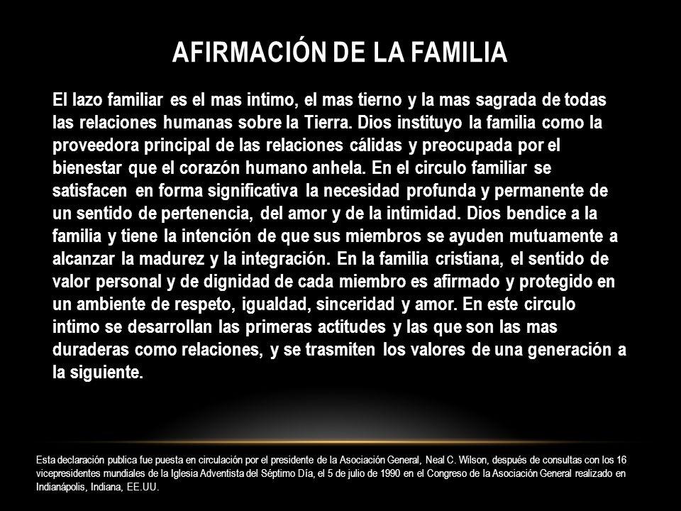 AFIRMACIÓN DE LA FAMILIA El lazo familiar es el mas intimo, el mas tierno y la mas sagrada de todas las relaciones humanas sobre la Tierra. Dios insti