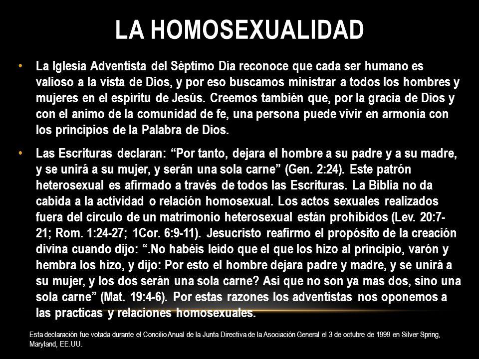 LA HOMOSEXUALIDAD La Iglesia Adventista del Séptimo Día reconoce que cada ser humano es valioso a la vista de Dios, y por eso buscamos ministrar a tod