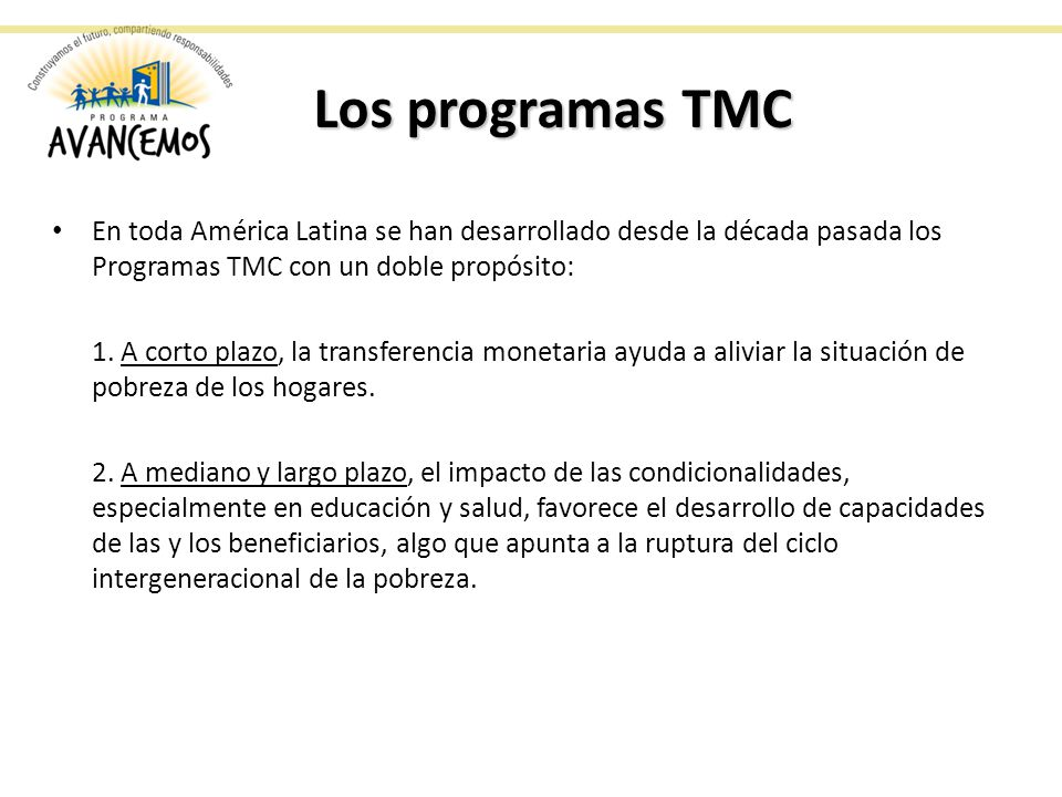 Los programas TMC En toda América Latina se han desarrollado desde la década pasada los Programas TMC con un doble propósito: 1.