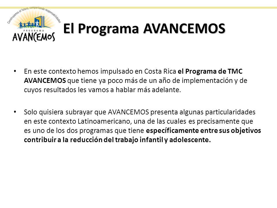 El Programa AVANCEMOS En este contexto hemos impulsado en Costa Rica el Programa de TMC AVANCEMOS que tiene ya poco más de un año de implementación y de cuyos resultados les vamos a hablar más adelante.