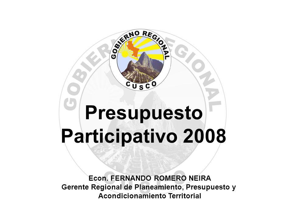 Presupuesto Participativo 2008 Econ. FERNANDO ROMERO NEIRA Gerente Regional de Planeamiento, Presupuesto y Acondicionamiento Territorial
