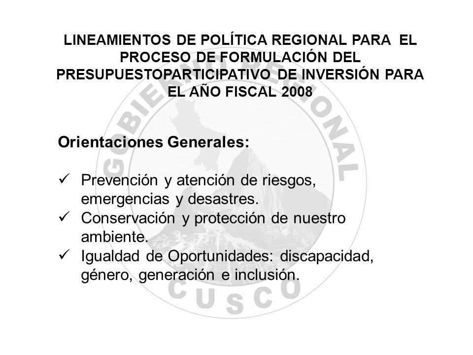 LINEAMIENTOS DE POLÍTICA REGIONAL PARA EL PROCESO DE FORMULACIÓN DEL PRESUPUESTOPARTICIPATIVO DE INVERSIÓN PARA EL AÑO FISCAL 2008 Orientaciones Gener