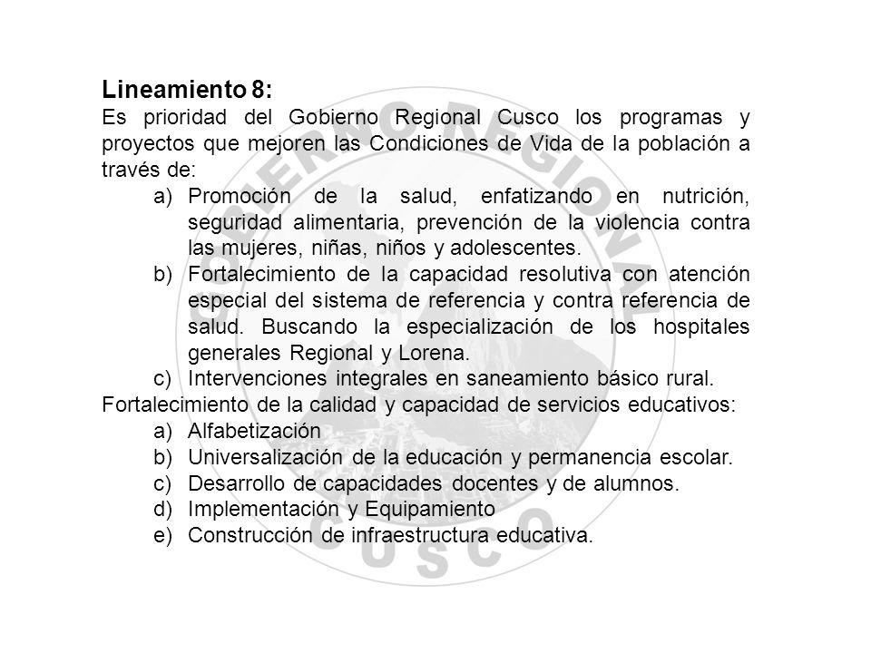 Lineamiento 8: Es prioridad del Gobierno Regional Cusco los programas y proyectos que mejoren las Condiciones de Vida de la población a través de: a)P