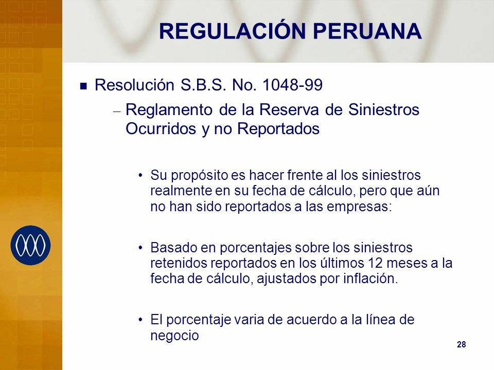 28 Resolución S.B.S. No. 1048-99 – Reglamento de la Reserva de Siniestros Ocurridos y no Reportados Su propósito es hacer frente al los siniestros rea