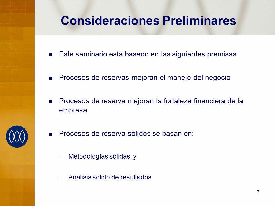 7 Consideraciones Preliminares Este seminario está basado en las siguientes premisas: Procesos de reservas mejoran el manejo del negocio Procesos de r